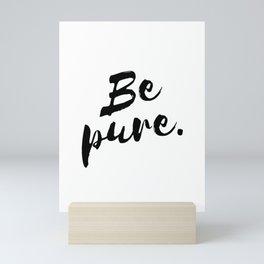 Be pure Mini Art Print