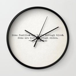 """""""Some families are built through blood. Some are built through choice."""" -C.J. Redwine Wall Clock"""