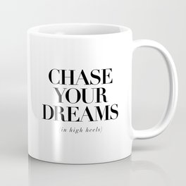 Chase Your Dreams in High Heels black and white typography poster bedroom decor wall art Coffee Mug
