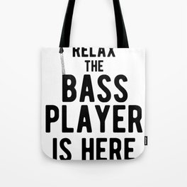 Relax The Bass Player Is Here - Funny Guitarist Tote Bag