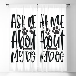 Ask Me About My Dog - Funny Dog and Cat Lover humor - Cute typography - Lovely quotes illustration Blackout Curtain