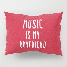 Music Is Boyfriend Quote Pillow Sham