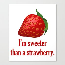 I'm sweeter than a strawberry. Quote Canvas Print