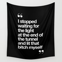 I Stopped Waiting for the Light at the End of the Tunnel and Lit that Bitch Myself black and white Wall Tapestry