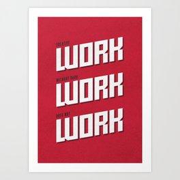 Work Work Work Art Print