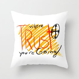 trust where you're going Throw Pillow