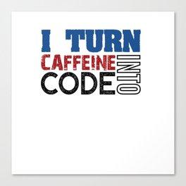 I turn caffeine into code Canvas Print