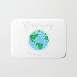 Without Geography You're Nowhere Globe Geography Teacher Bath Mat