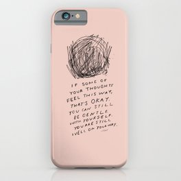"""""""If Some Of Your Thoughts Feel This Way, Thats Okay. You Can Still Be Gentle With Yourself. You Are Still Well on Your Way."""" iPhone Case"""