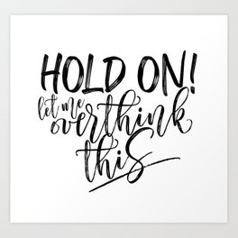 Hold on let me overthink this. (W/RQU) Black text. Art Print