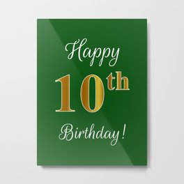 """Elegant """"Happy 10th Birthday!"""" With Faux/Imitation Gold-Inspired Color Pattern Number (on Green) Metal Print"""