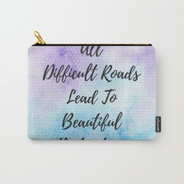 All difficult roads lead to beautiful destinations Carry-All Pouch