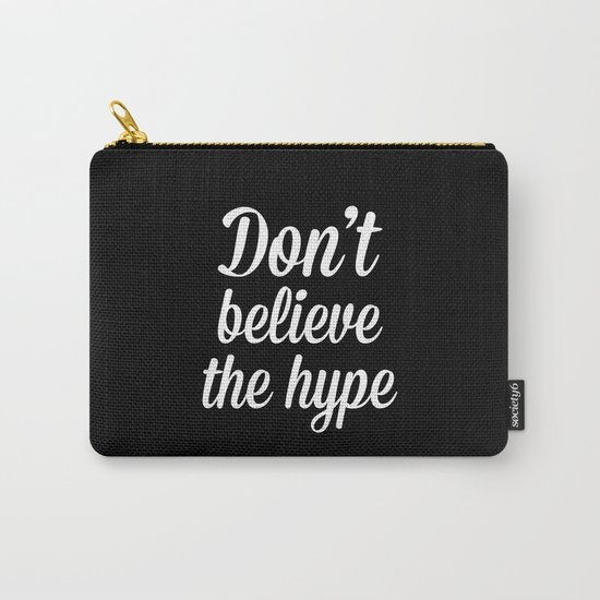 Don't Believe The Hype Quote Carry-All Pouch