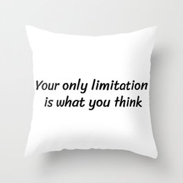 Your only limitation is what you think Throw Pillow