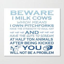 Beware I Milk Cows Canvas Print