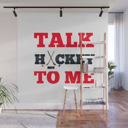 Talk Hockey To Me Wall Mural