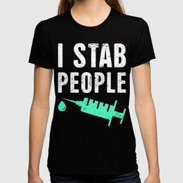 I Stab People | Funny Nurse Design T-shirt