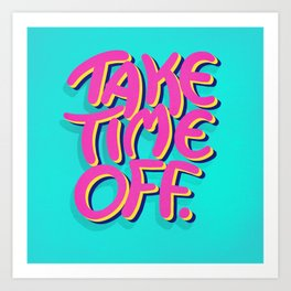 Take Time Off Kunstdrucke
