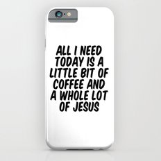 A LITTLE BIT OF COFFEE & A WHOLE LOT OF JESUS iPhone 6s Slim Case
