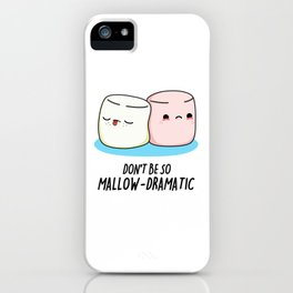Don't Be So Mallow Dramatic Cute Marshmallow Pun iPhone Case