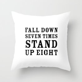 Motivational quote - Fall down seven times, stand up eight Throw Pillow