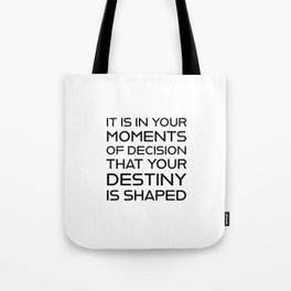 It is in your moments of decision that your destiny is shaped - Motivational quotes Tote Bag