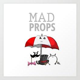 Mad Props Art Print