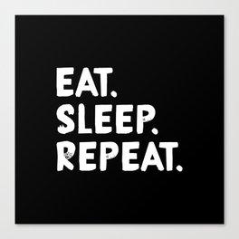Eat. Sleep. Repeat Canvas Print