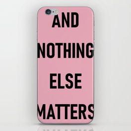 And Nothing Else Matters iPhone Skin