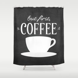 But First, Coffee Shower Curtain