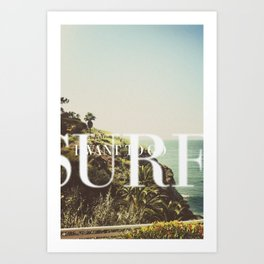 I want to go surfing Art Print