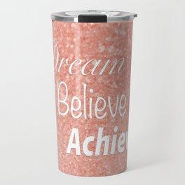 Dream Believe Achieve Rose Gold Travel Mug