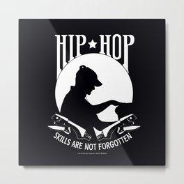 Hip Hop Skills are not Forgotten Metal Print
