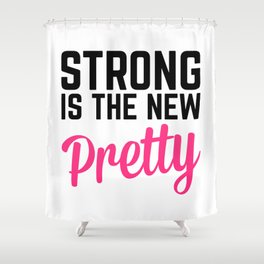 Strong Is the New Pretty Gym Quote Shower Curtain
