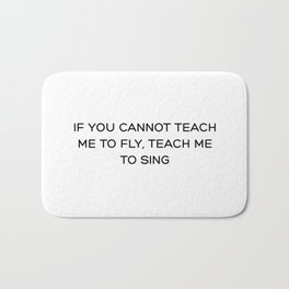 If you cannot teach me to fly, teach me to sing Bath Mat