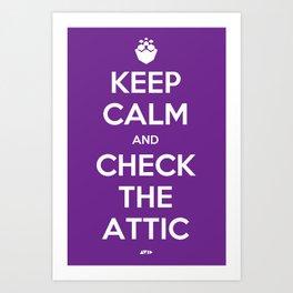 KEEP CALM AND CHECK THE ATTIC Art Print