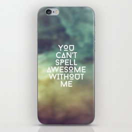 You can't spell awesome without me iPhone Skin