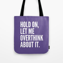 Hold On Let Me Overthink About It (Ultra Violet) Tote Bag