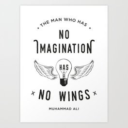 The Man Who Has No Imagination Has No Wings Art Print