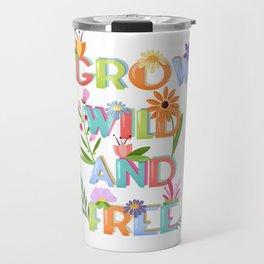 Grow Wild And Free Travel Mug