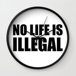 No Life is Illegal Wall Clock