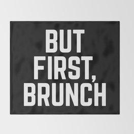 But First Brunch (Black & White) Throw Blanket