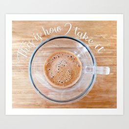 How I  take it coffee cup Art Print