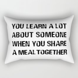 You Learn A Lot About Someone When You Share A Meal Together Rectangular Pillow
