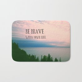 Be Brave With Your Life Bath Mat