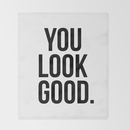 You look good Throw Blanket