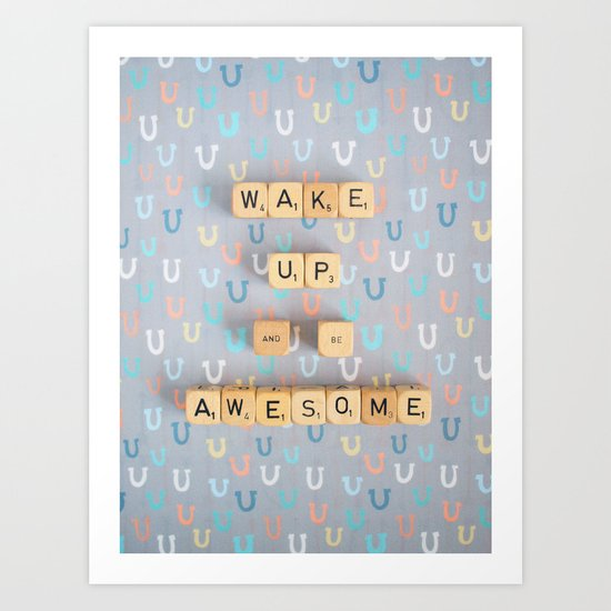 Wake Up and Be Awesome Art Print