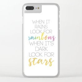 WHEN IT RAINS LOOK FOR RAINBOWS WHEN ITS DARK LOOK FOR STARS Clear iPhone Case