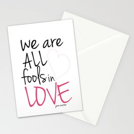 We are all fools in love Stationery Cards
