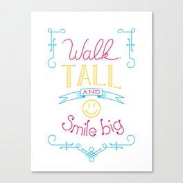 Walk tall and smile big Canvas Print